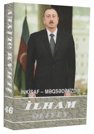 """""""İlham Əliyev. İnkişaf - məqsədimizdir"""" çoxcildliyinin 46-cı kitabı çapdan çıxıb"""